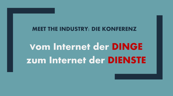 meet the industry: Vom Internet der Dinge zum Internet der Dienste
