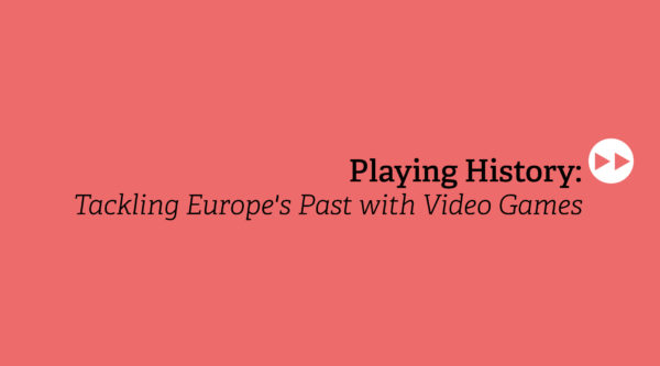 games:net Berlin Europe: Playing History: Tackling Europe´s Past with Video Games